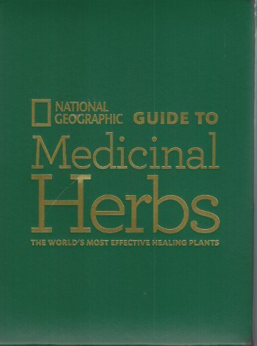 National Geographic Guide to Medicinal Herbs (The World's Most Effective Healing Plants) (1426207018) by Rebecca Johnson; Steven Foster; Tieraona Low Dog, M.D.; David Kiefer, M.D.