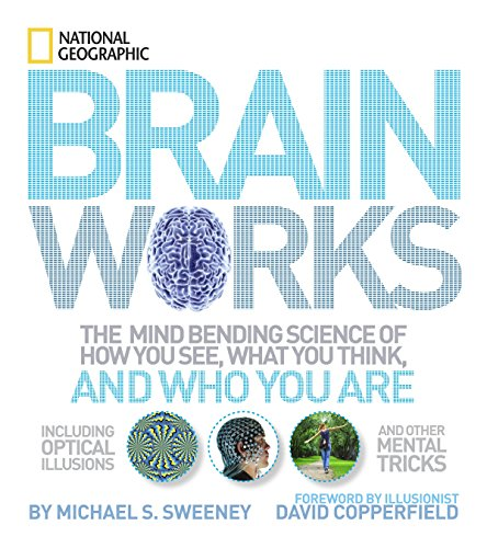 9781426207570: Brainworks: The Mind-bending Science of How You See, What You Think, and Who You Are OR A Journey to the Depths of Your Mind