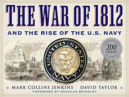 The War of 1812 and the Rise of the U.S. Navy: Jenkins, Mark Collins;Taylor, David