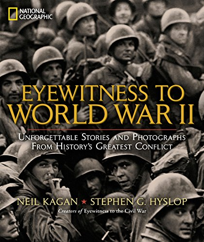 EYEWITNESS TO WORLD WAR II: Unforgettable Stories and Photographs from Historys Greatest Conflict