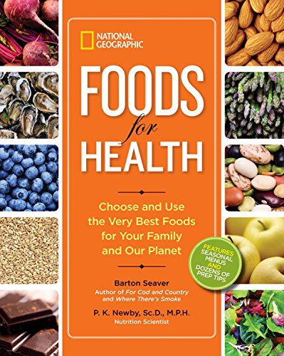 National Geographic Foods for Health: Choose and Use the Very Best Foods for Your Family and Our ...