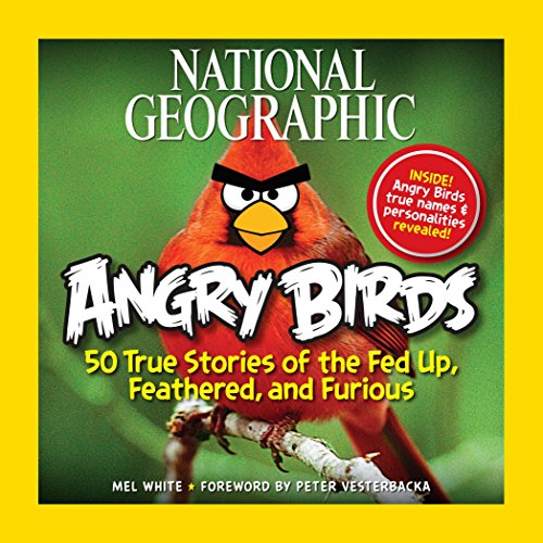 National Geographic Angry Birds: 50 True Stories of the Fed Up, Feathered, and Furious: Mel White