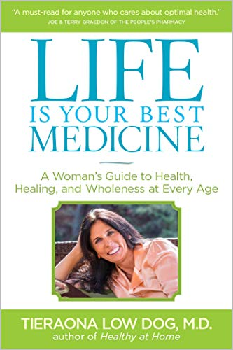 Life is Your Best Medicine: A Woman's Guide to Health, Healing, and Wholeness at Every Age: ...