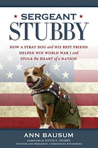Sergeant Stubby: How a Stray Dog and His Best Friend Helped Win World War I and Stole the Heart of ...