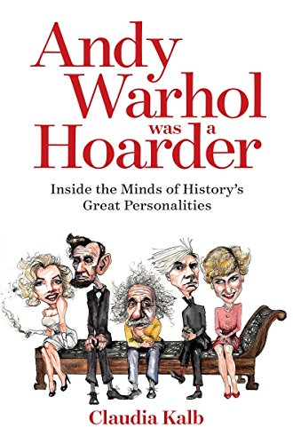 Andy Warhol Was a Hoarder: Inside the Minds of History s Great Personalities