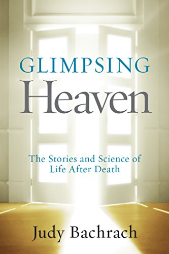 Glimpsing Heaven: The Stories and Science of: Bachrach, Judy