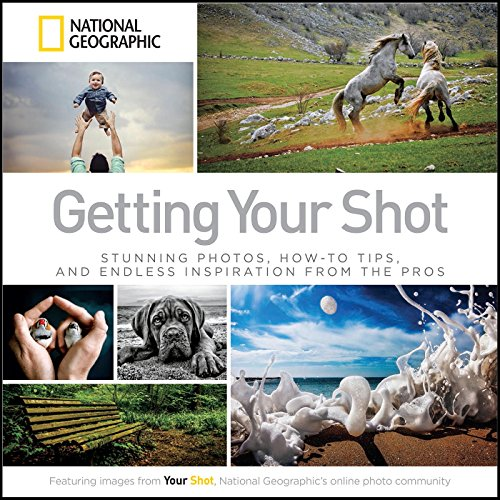 9781426215346: Getting Your Shot: Stunning Photos, How-to Tips, and Endless Inspiration From the Pros