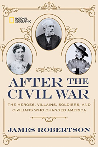 After the Civil War: The Heroes, Villains, Soldiers, and Civilians Who Changed America: Robertson, ...