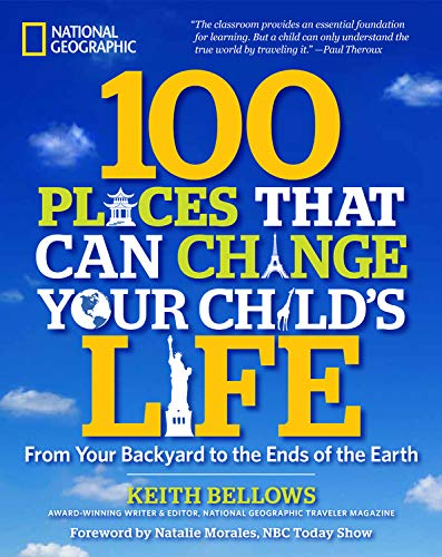 9781426215964: 100 Places That Can Change Your Child's Life: From Your Backyard to the Ends of the Earth
