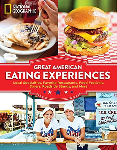 9781426216398: Great American Eating Experiences: Local Specialties, Favorite Restaurants, Food Festivals, Diners, Roadside Stands, and More
