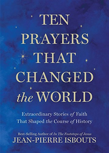 9781426216442: Ten Prayers That Changed the World: Extraordinary Stories of Faith That Shaped the Course of History