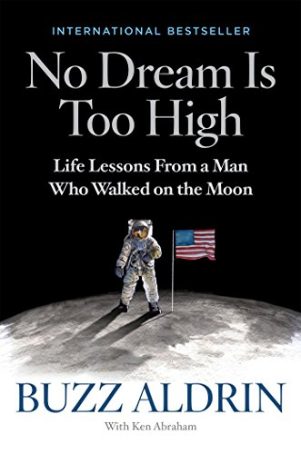 No Dream Is Too High: Life Lessons From a Man Who Walked on the Moon: Buzz Aldrin, with Ken Abraham
