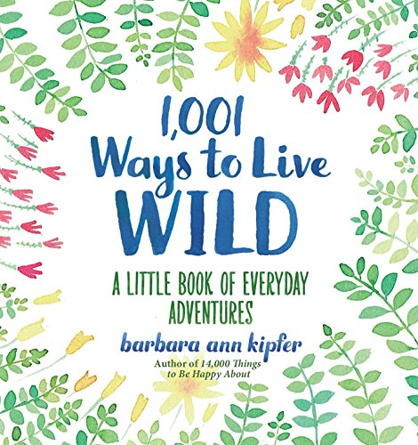 9781426216664: 1001 Ways to Live Wild. A Little Book of Everyday Adventures