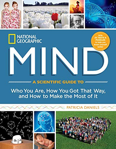 National Geographic Mind: A Scientific Guide to Who You Are, How You Got That Way, and How to Make ...
