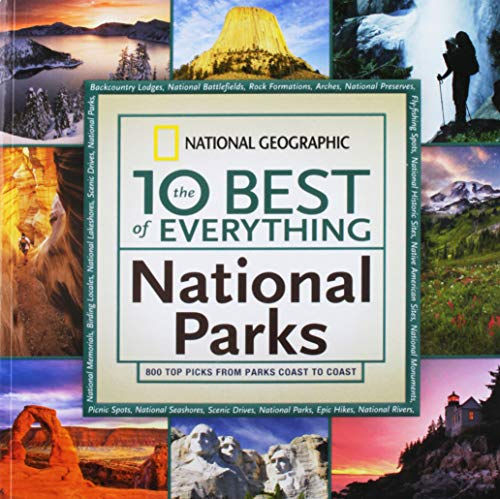 The 10 Best of Everything: National Parks: 800 Top Picks From Parks Coast to Coast