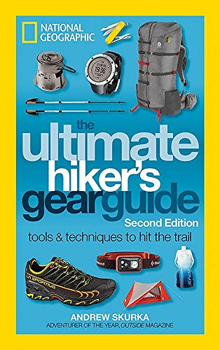 The Ultimate Hiker's Gear Guide, Second Edition: Tools and Techniques to Hit the Trail: Andrew...