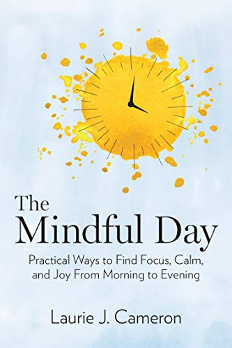 The Mindful Day: Practical Ways to Find: Cameron, Laurie J.