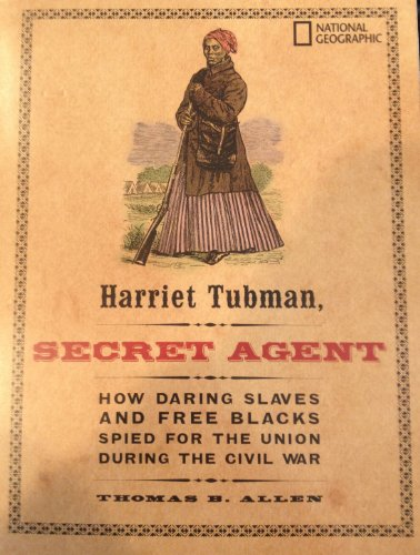 9781426301100: Harriet Tubman: Secret Agent - How Daring Slaves And Free Blacks Spied For The Union During The Civil War.