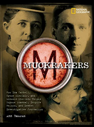 9781426301377: Muckrakers: How Ida Tarbell, Upton Sinclair, and Lincoln Steffens Helped Expose Scandal, Inspire Reform, and Invent Investigative Journalism (World History Biographies)