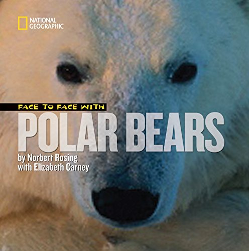 Face to Face with Polar Bears (Face to Face with Animals): Norbert Rosing, Elizabeth Carney