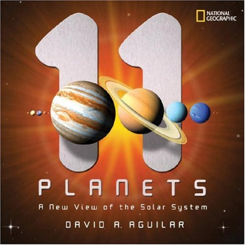 11 Planets: A New View of the: David A. Aguilar