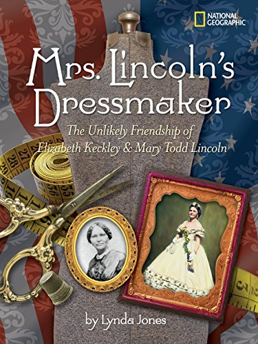 9781426303777: Mrs. Lincoln's Dressmaker: The Unlikely Friendship of Elizabeth Keckley and Mary Todd Lincoln
