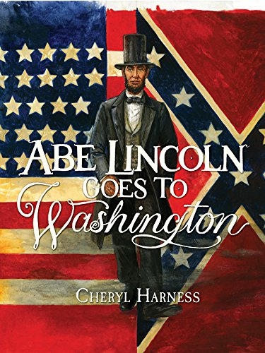 Abe Lincoln Goes to Washington: 1837-1865: Harness, Cheryl