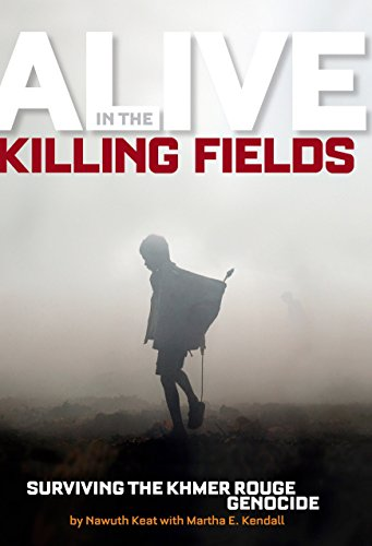 Alive in the Killing Fields: Surviving the Khmer Rouge Genocide: Keat, Nawuth; Kendall, Martha