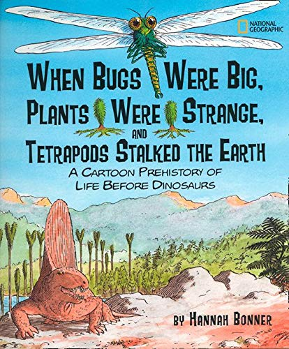 9781426305450: When Bugs Were Big, Plants Were Strange, and Tetrapods Stalked the Earth: A Cartoon Prehistory of Life Before Dinosaurs (Hannah Bonner)