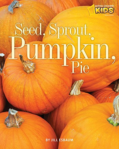 Seed, Sprout, Pumpkin, Pie (Picture the Seasons): Esbaum, Jill