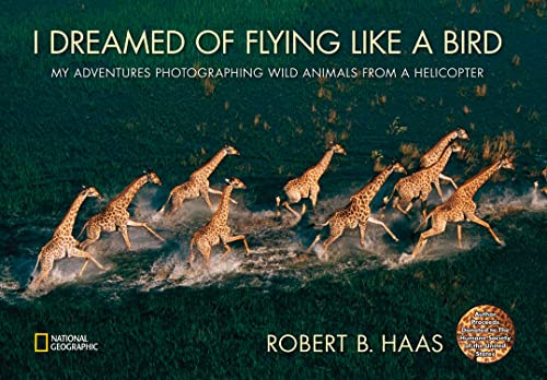 9781426306938: I Dreamed of Flying Like a Bird: My Adventures Photographing Wild Animals from a Helicopter