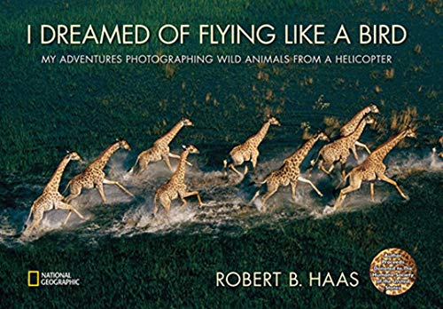 9781426306945: I Dreamed of Flying Like a Bird: My Adventures Photographing Wild Animals from a Helicopter