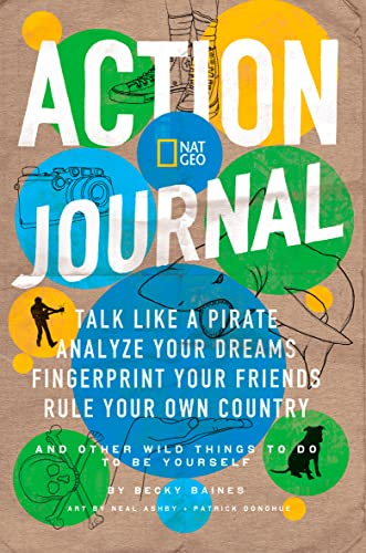 9781426307485: Nat Geo Action Journal: Talk Like a Pirate, Analyze Your Dreams, Fingerprint Your Friends, Rule Your Own Country, and Other Wild Things to Do to Be Yourself (Activity Books)