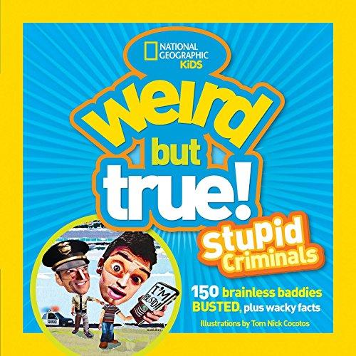 Weird But True: Stupid Criminals: 100 Brainless Baddies Busted, Plus Wacky Facts (National ...