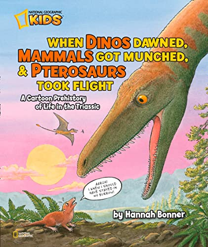 9781426308628: When Dinos Dawned, Mammals Got Munched, and Pterosaurs Took Flight: A Cartoon PreHistory of Life in the Triassic (Hannah Bonner)
