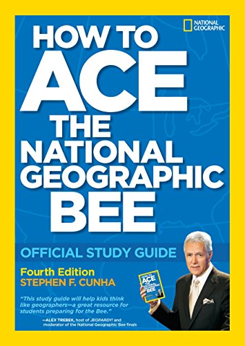 How to Ace the National Geographic Bee: Official Study Guide: Cunha, Stephen F.
