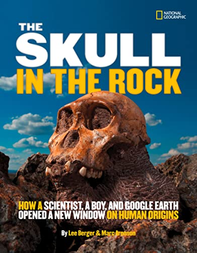 9781426310102: The Skull in the Rock: How a Scientist, a Boy, and Google Earth Opened a New Window on Human Origins