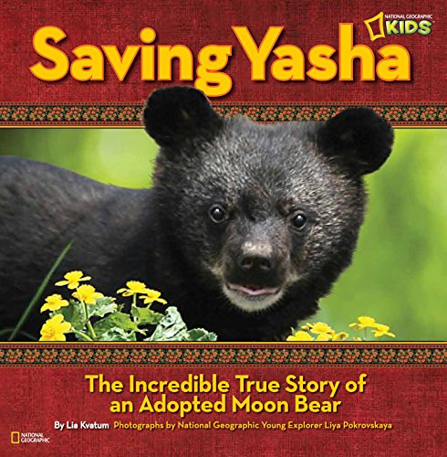 9781426310768: Saving Yasha: The Incredible True Story of an Adopted Moon Bear