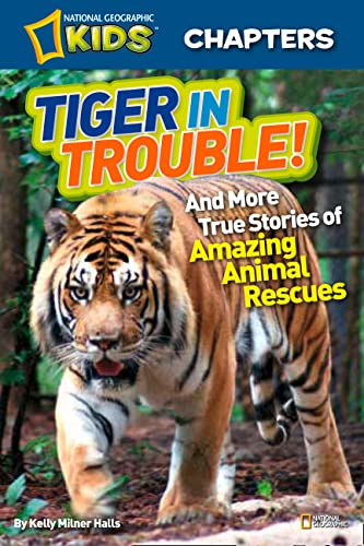 9781426310782: National Geographic Kids Chapters: Tiger in Trouble!: and More True Stories of Amazing Animal Rescues (NGK Chapters)