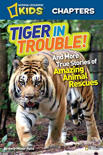 9781426310799: National Geographic Kids Chapters: Tiger in Trouble!: and More True Stories of Amazing Animal Rescues (NGK Chapters)