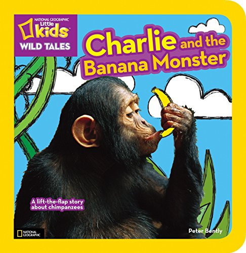 National Geographic Kids Wild Tales: Charlie and the Banana Monster: A Lift-the-Flap Story About ...
