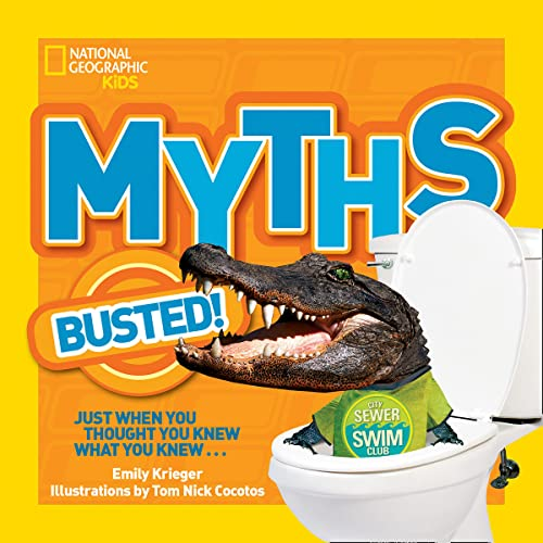 National Geographic Kids Myths Busted!: Just When You Thought You Knew What You Knew.
