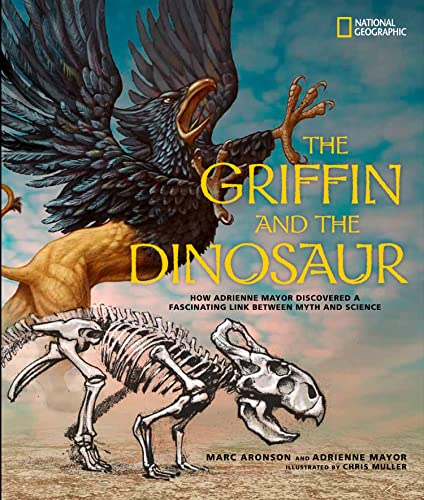 9781426311086: The Griffin and the Dinosaur: How Adrienne Mayor Discovered a Fascinating Link Between Myth and Science (Science & Nature)