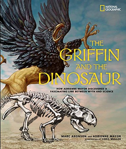 9781426311093: The Griffin and the Dinosaur: How Adrienne Mayor Discovered a Fascinating Link Between Myth and Science