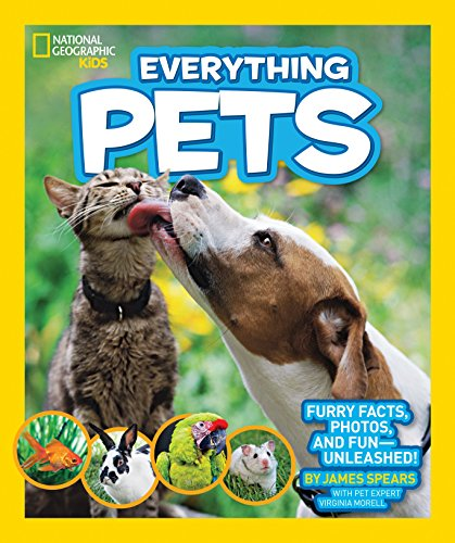 National Geographic Kids Everything Pets: Furry facts, photos, and fun-unleashed!: Spears, James