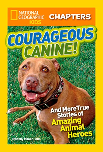 9781426313967: National Geographic Kids Chapters: Courageous Canine: And More True Stories of Amazing Animal Heroes (NGK Chapters)