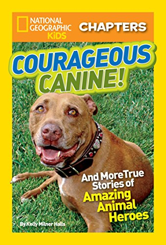 9781426313974: National Geographic Kids Chapters: Courageous Canine: And More True Stories of Amazing Animal Heroes (National Geographic Kids Everything)