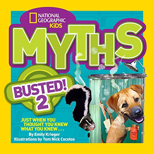 National Geographic Kids Myths Busted! 2 : Just When You Thought You Knew What You Knew .
