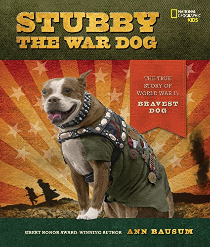 Stubby the War Dog: The True Story of World War Is Bravest Dog: Ann Bausum
