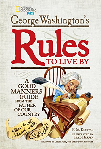 9781426315008: George Washington's Rules to Live By: How to Sit, Stand, Smile, and Be Cool! A Good Manners Guide From the Father of Our Country